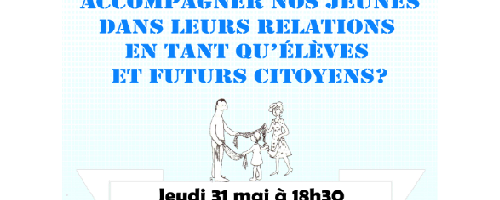 Conférence/débat - Comment pouvons-nous accompagner nos jeunes dans leurs relations en tant qu'élèves et futurs citoyens?